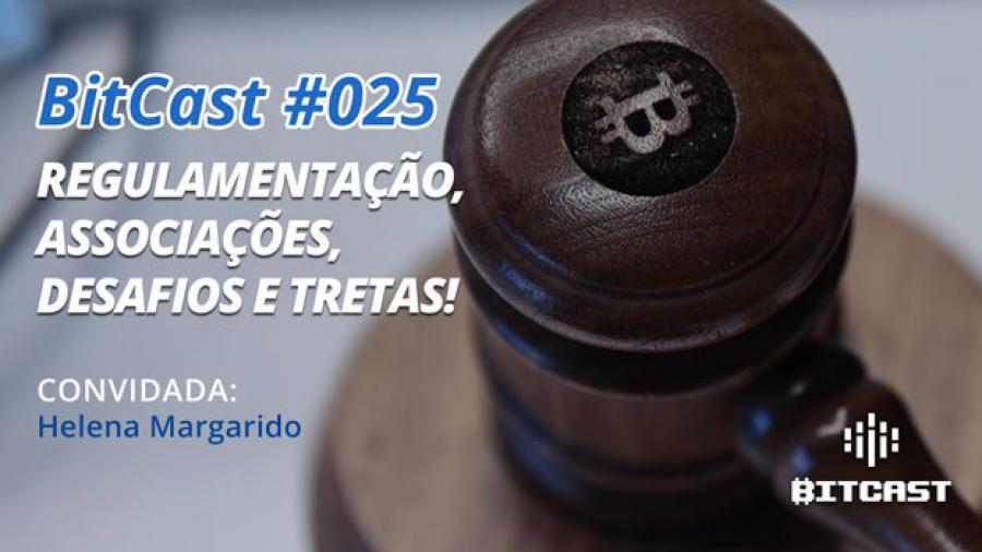 Ep025 regulamentacao bitcoin helena margarido