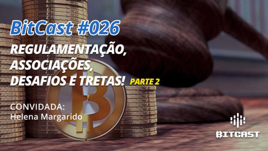 Ep026 regulamentacao bitcoin brasil helena margarido